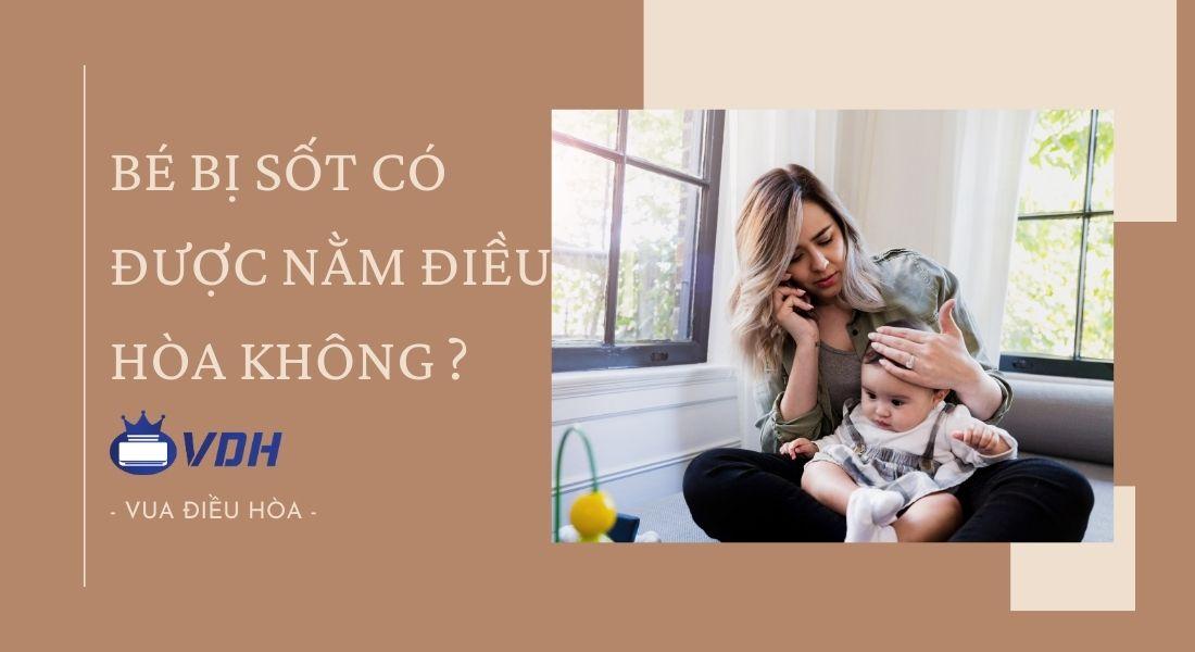Trẻ em, em bé bị sốt có được nằm điều hòa, máy lạnh không ?