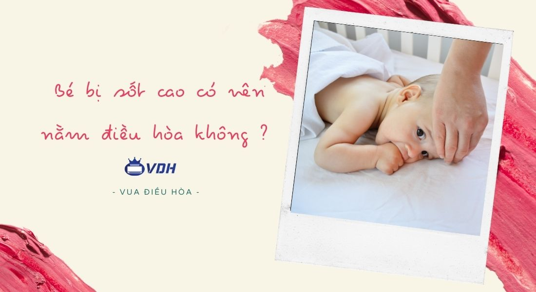Trẻ em, em bé bị sốt cao có nên nằm điều hòa, máy lạnh không ?