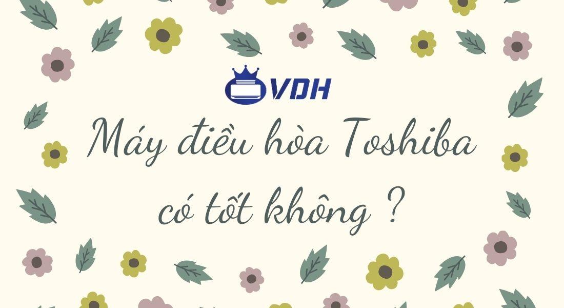 Máy điều hòa Toshiba có tốt không