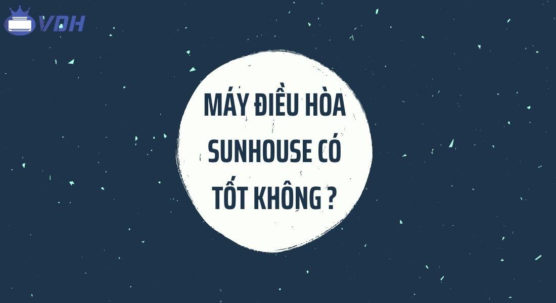 Máy điều hòa SunHouse có tốt không