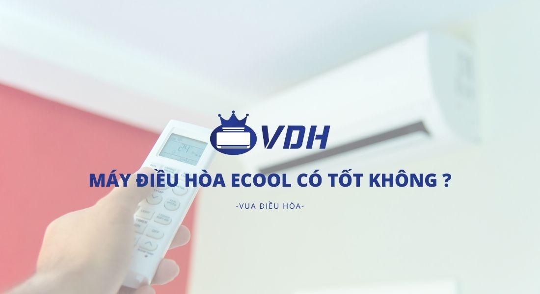 Máy điều hòa eCool có tốt không ?