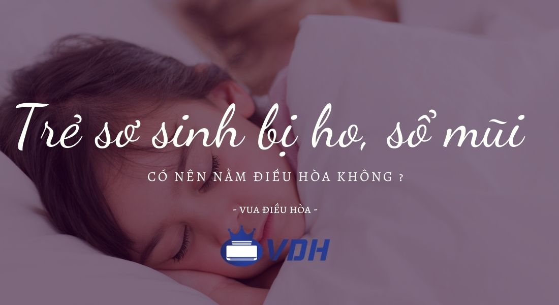 Trẻ sơ sinh bị ho, sổ mũi có nên cho bé nằm điều hòa không ?