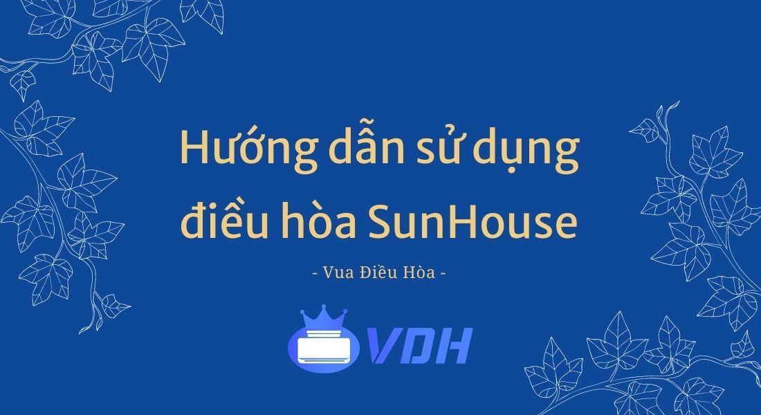 Hướng dẫn cách sử dụng điều hòa SunHouse